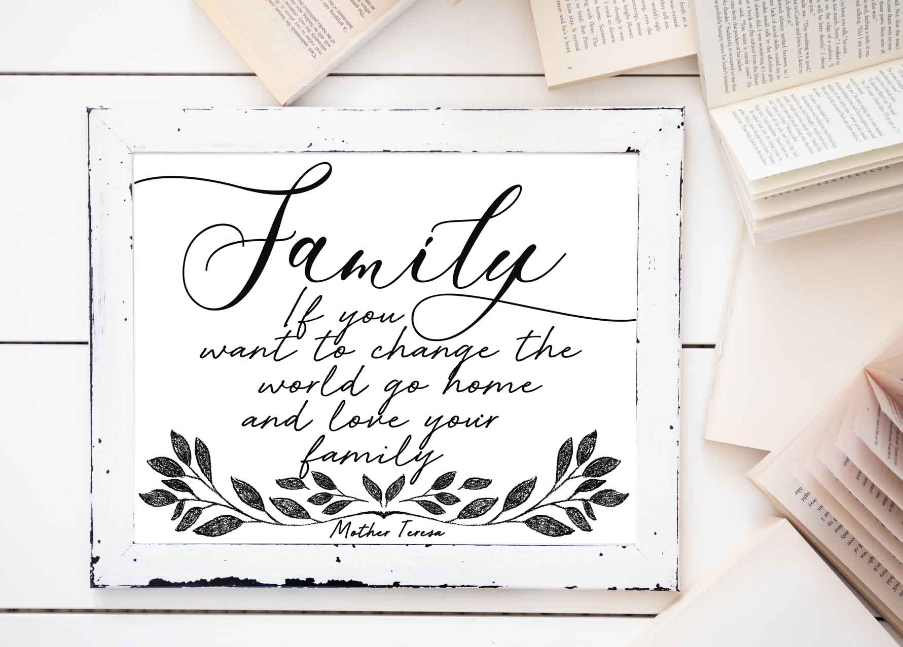 Farmhouse Family Printables-family if you want to change the world go home and love your family
