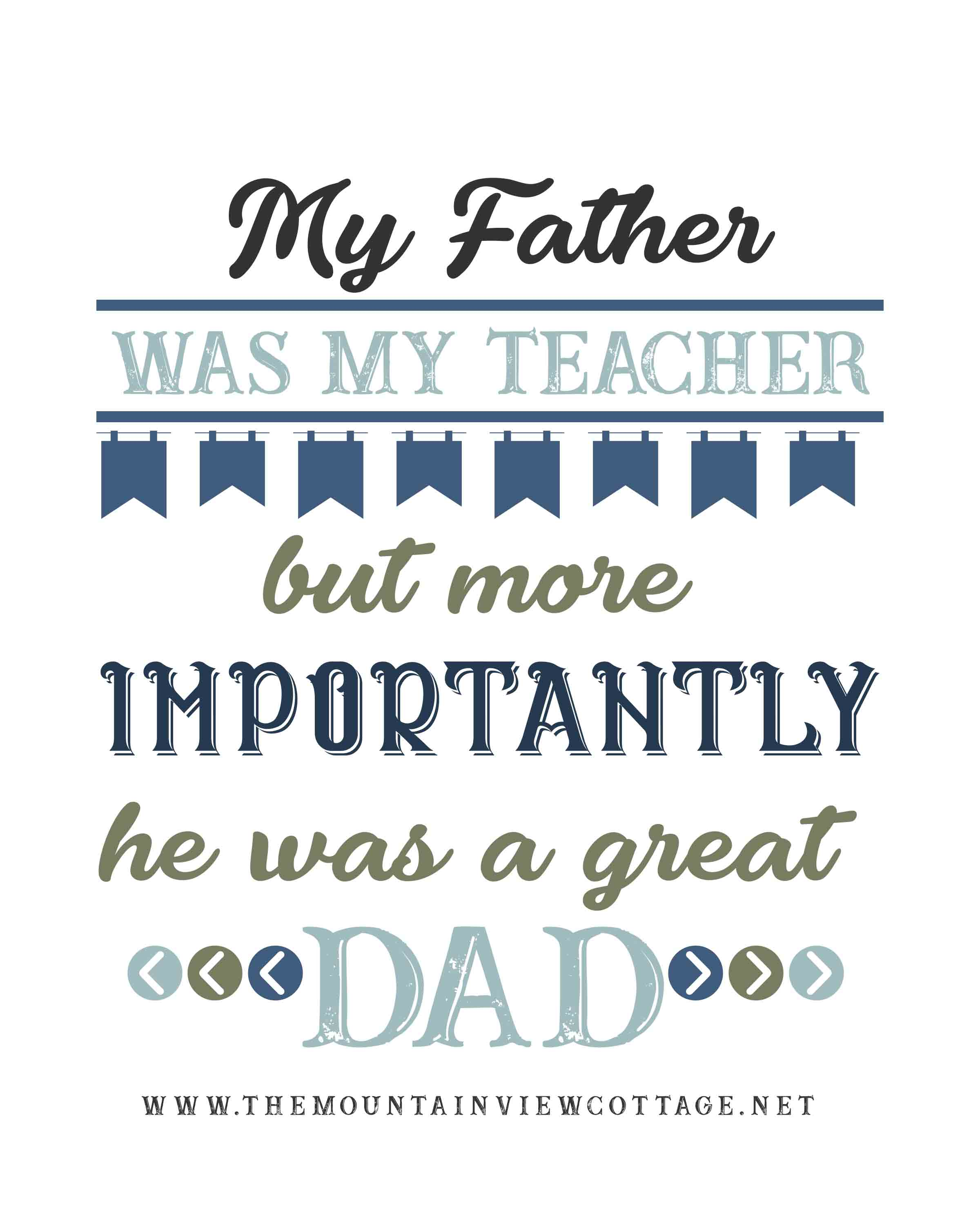 Dad quotes-Father quotes-I love you dad quotes-My father was my teacher but more importantly he was a great dad