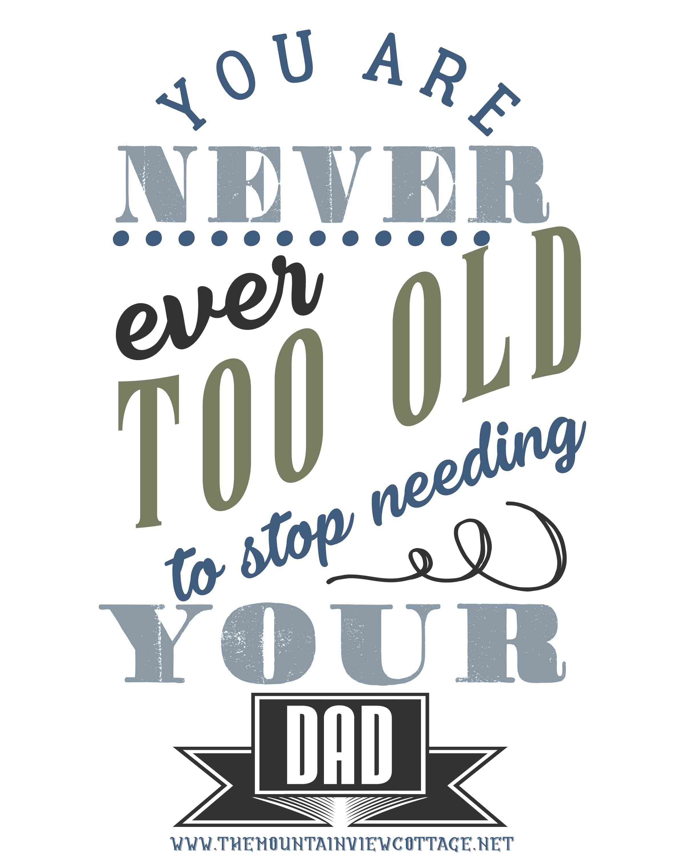 Dad Quotes-Dad quotes from daughter-funny dad quotes-you are never ever too old to stop needing your dad