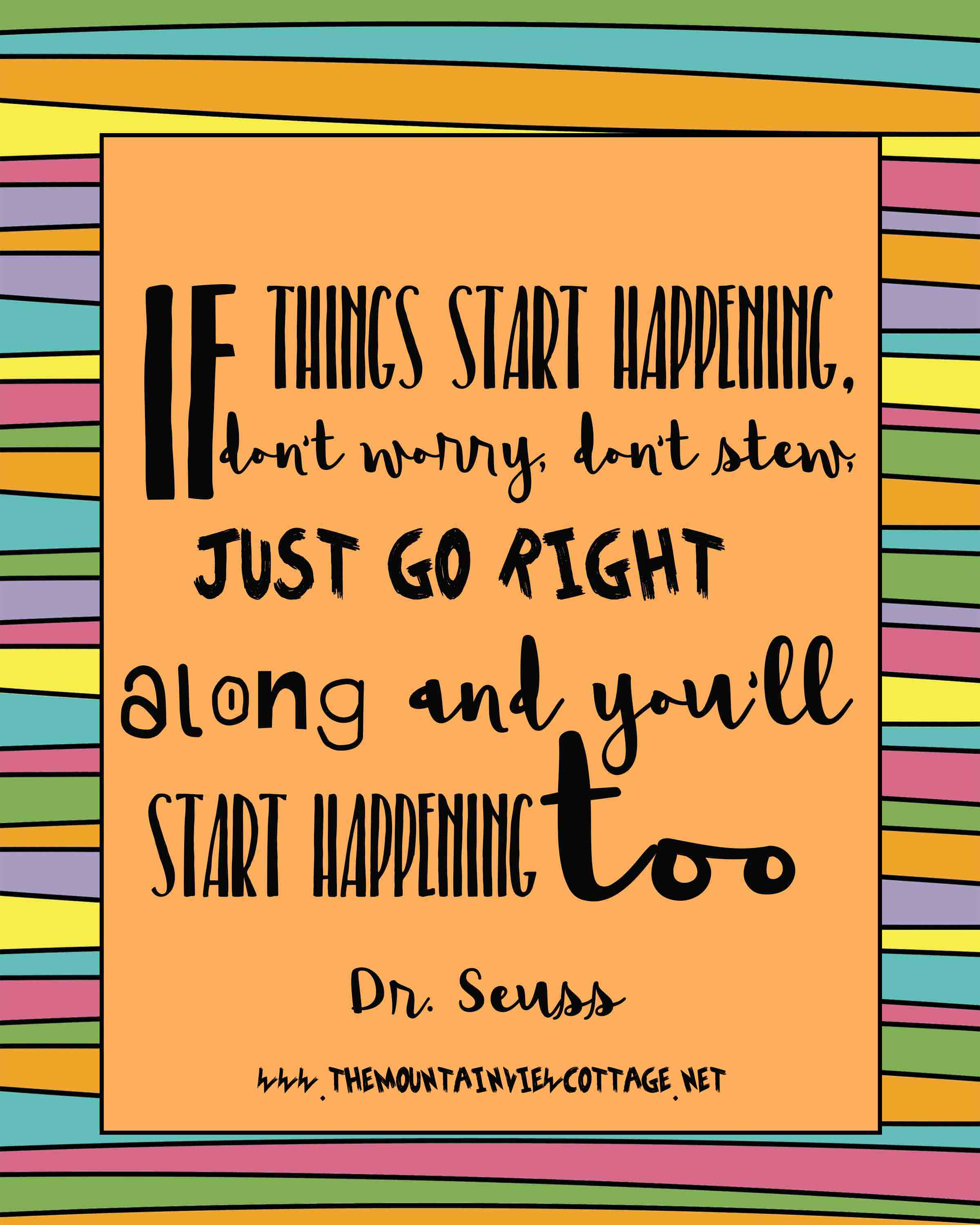 Dr.Seuss quotes-Quotes about life-Inspirational quotes-kid quotes-if things start happening don't worry don't stress just go right along and you'll start happenings too