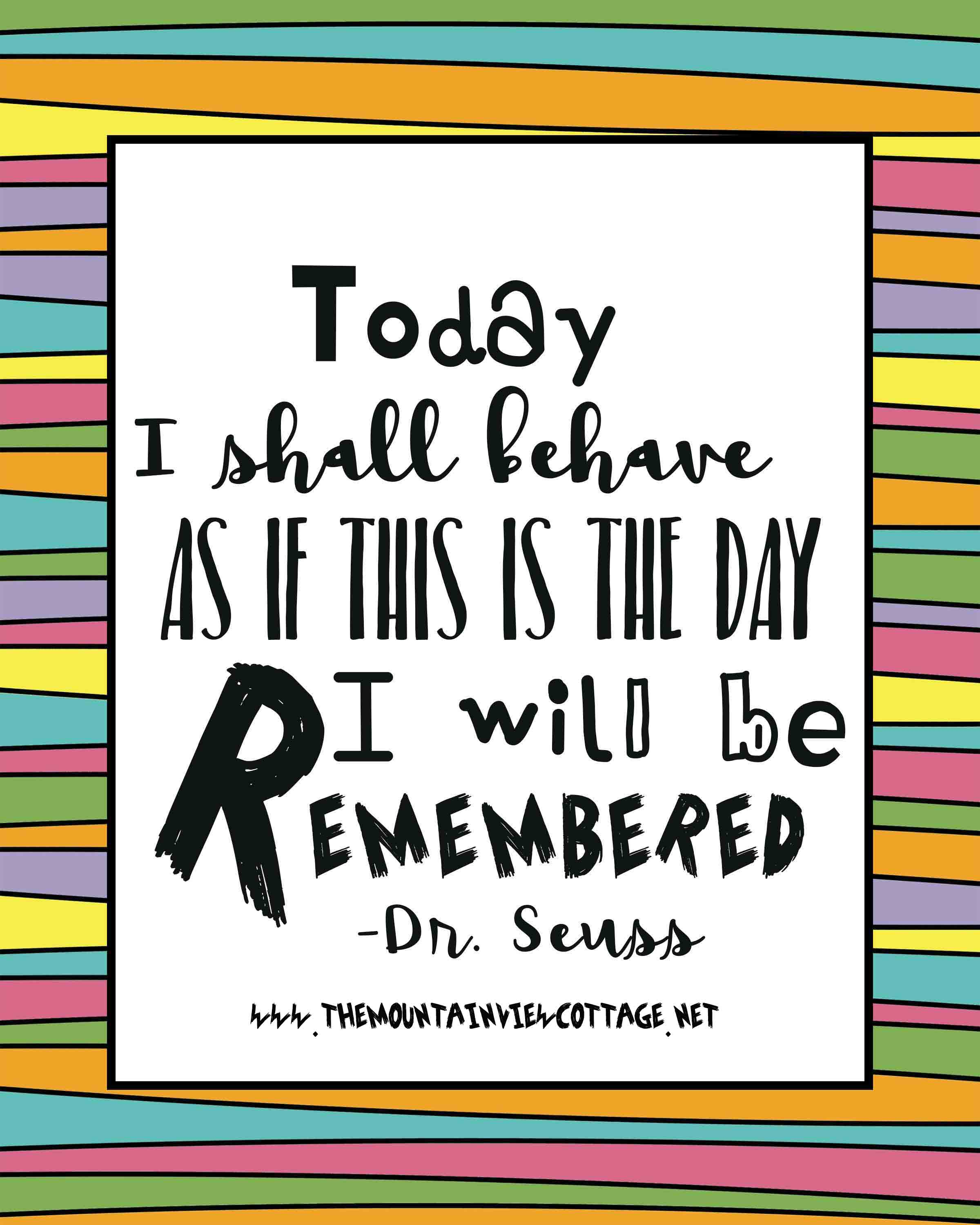 Dr.Seuss quotes-Dr.Seuss quotes about graduation-Today I shall behave as if this is the day I will be remembered-Kid Quotes