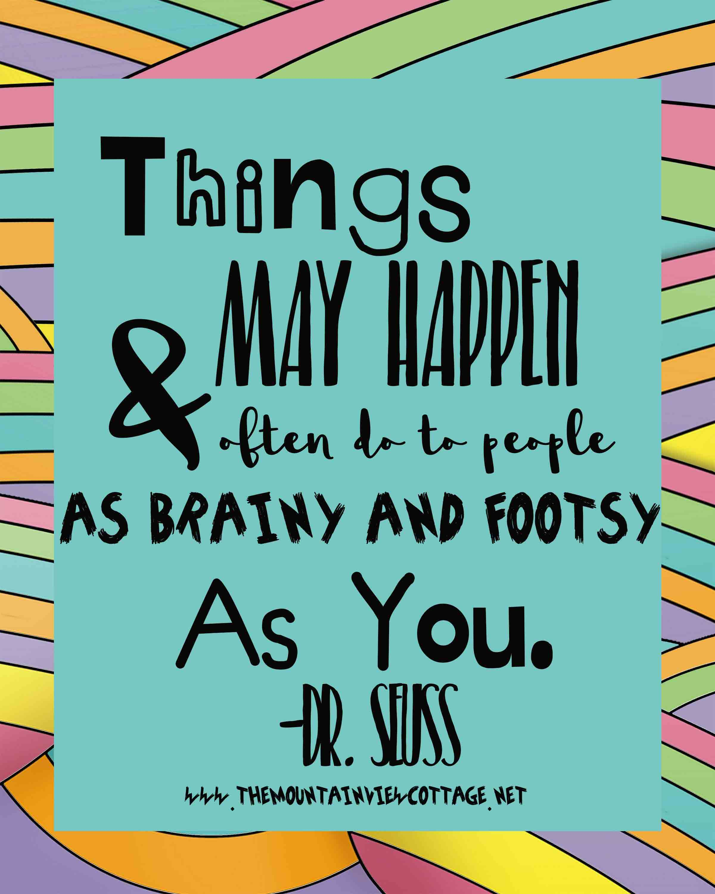 Dr.Seuss Quotes-Inspirational Quotes-Graduation Quotes-things may happen and often they do to people as brainy and footsy as you.